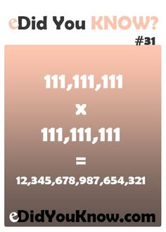 111,111,111 x 111,111,111 = 12,345,678,987,654,321 http://edidyouknow.com/did-you-know-31/