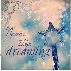Never stop dreaming...