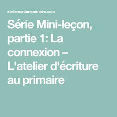 Série Mini-leçon, partie 1: La connexion – L'atelier d'écriture au primaire French Resources, Small Moments, Mini, The Unit, In This Moment, Writing, Education, Reading Strategies, Connection