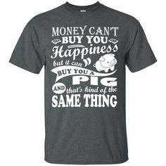 Animal Lovers T-shirts Money Can't Buy I Can Buy You Happiness But Buy You A Pig Shirts Hoodies Sweatshirts Animal Lovers T-shirts Money Can't Buy I Can Buy You
