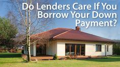 How do mortgage lenders know if you borrow your down payment? They have their ways. Here's how to get your funds together the right way and get approved for your loan.