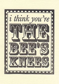 You are the BEES KNEES…and the Cat's Ass…but nobody wants to see that!  ;)