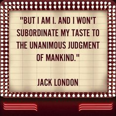 Jack London ~ i won't subordinate my taste to the unanimous judgement of mankind Jack London Quotes, Best Quotes, Love Quotes, Words With Friends, Typography Quotes, 6 Years, Inspire Me, Wise Words, Quotations