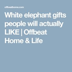 White elephant gifts people will actually LIKE   Offbeat Home & Life