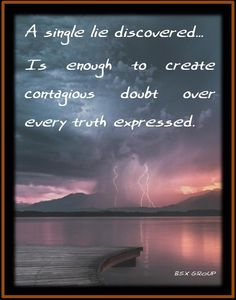 """""""A single lie detected is enough to create contagious doubt over every truth expressed."""""""