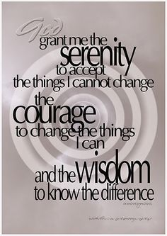 acceptance...courage...wisdom.
