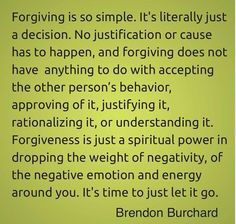 Forgiveness is the only way to move forward.