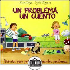 Un Problema, Un Cuento. Historias Para Pequeños Y Grandes Problemas (Cuentos infantiles) de Nuria Ubago Fernández ✿ Libros infantiles y juveniles - (De 3 a 6 años) ✿