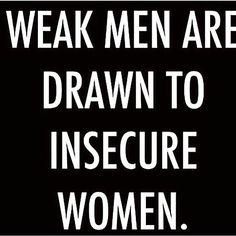 I've never read such a true statement. But he can not keep them, at least not for long. Insecure Men Quotes, Insecure Women, Weak Men Quotes, Pathetic Women, Quotes To Live By, Me Quotes, Funny Quotes, Letting Go Of Him, Knowing Your Worth