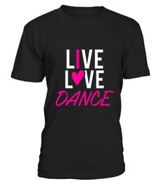"""# Live Love Dance .  100% Printed in the U.S.A - Ship Worldwide*HOW TO ORDER?1. Select style and color2. Click """"Buy it Now""""3. Select size and quantity4. Enter shipping and billing information5. Done! Simple as that!!!Tag: dancing, dancer, hip hop tshirt, ballet, tap, line or belly dancing, salsa, waltz, ballroom, swing"""