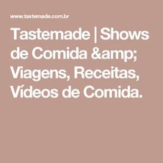 Tastemade   Shows de Comida & Viagens, Receitas, Vídeos de Comida.