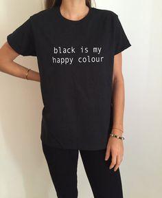 Le noir est que mon heureux coloris Tshirt Fashion disant drôle humour femmes fille grunge sassy cadeaux mignons tops paresseux adolescent