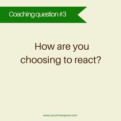 How are you choosing to react? | coaching question | lean in | transformation | career | coaching | your time to grow