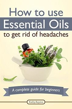 How To Use Essential Oils To Get Rid Of Headaches: A Complete Guide For Beginners (Essential Oils Treasure Chest Book 4) by Kathy Aquino, http://www.amazon.com/dp/B00NCYBQ7C/ref=cm_sw_r_pi_dp_Q8efub00SFWK5