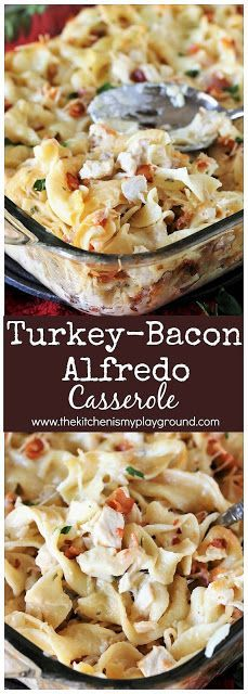 Turkey-Bacon Alfredo Casserole ~ This Bacon-laced creamy casserole is a wonderful way to enjoy those turkey leftovers. It's not only tasty, it's easy to prepare, too! #turkeycasserole #turkeyleftovers #leftoverturkey #alfredocasserole #dinnerideas www.thekitchenismyplayground.com