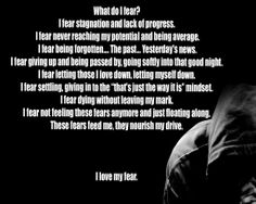 This picture is important to me because it reminds to always keeping grinding through the hard times that life sometimes presents. When I read this quote it makes me remember that its ok to have fear in life, but if you push through those fears or conquer them it makes you that much stronger as a person. This effects society because it tells us to push through hard times and tells us to be the best person we can be.