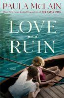 Love and Ruin by Paula McLain Lynchburg Public Library - LS2 PAC