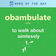 (v) : to walk about aimlessly