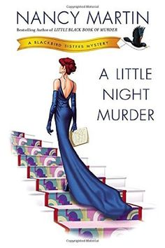 A Little Night Murder (2014) (The tenth book in the Blackbird Sisters Mysteries series) A novel by Nancy Martin