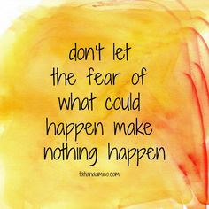 Fear is helpful if it leads to action, action is helpful if it leads to gaining more momentum. Let the pressure get to you, so you can move with the river.