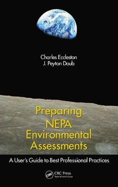Preparing NEPA Environmental Assessments: A User?s Guide to Best Professional Practices by Charles H.. $24.96. Publisher: CRC Press; 2 edition (July 9, 2012). 316 pages. The National Environmental Policy Act (NEPA) regulations provide surprisingly little direction for preparing environmental assessments (EA). This book addresses this problem by providing a step-by-step guide for preparing EAs. Bridging the regulatory gap, it draws on information ...