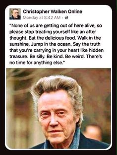 Rock on Walken! Wise words live everyday to the fullest no regrets Quotable Quotes, Wisdom Quotes, Me Quotes, Motivational Quotes, Inspirational Quotes, Funny Quotes, The Dude Quotes, Life Quotes Love, Great Quotes