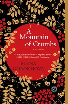 A MOUNTAIN OF CRUMBS by Elena Gorokhova - The critically acclaimed memoir of a young girl coming of age behind the Iron Curtain who discovers the truths adults are hiding from her and the lies her homeland lives by.