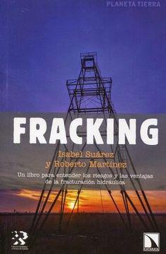 Fracking / Isabel Suárez y Roberto Martínez: http://kmelot.biblioteca.udc.es/record=b1527249~S1*gag