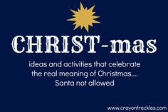 ideas and activities that help to create a Christmas based on the real reason for the holiday.    no santa allowed