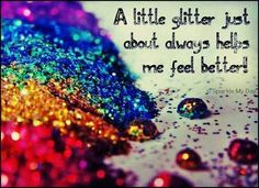 A little glitter just about always helps me feel better!