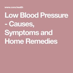Low Blood Pressure - Causes, Symptoms and Home Remedies