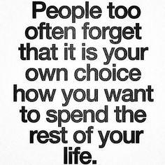 Live the life YOU want to live and forget about what other opinions are being voiced to you family or not family