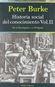 Historia social del conocimiento : de la enciclopedia a la wikipedia / Peter Burke. Barcelona [etc.] : Paidós, 2012 http://absysnetweb.bbtk.ull.es/cgi-bin/abnetopac01?TITN=482514