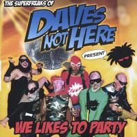 Daves Not Here: We Likes to Party.  Music from producer Christopher Rogers and CSR PRODUCTIONS Entertainment Group, Inc.  www.csrentertainment.com  #csrproductions, #csrentertainment, #christopherrogers #davesnothere, #welikestoparty, #texas, #usa, #music, #itunes