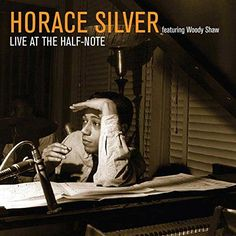 Horace Silver featuring Woody Shaw - Live at the Half-Note - New ...