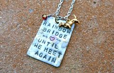 Love the Rainbow Bridge poem and this awesome necklace....until we meet again