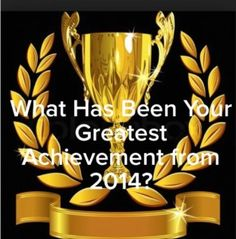 [blog post] What Has Been Your Greatest Achievement From 2014?