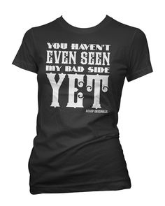 You Haven't Even Seen My Bad Side Yet, Let This Be A Warning! http://www.aesoporiginals.com/product/you-haven-t-even-seen-my-bad-side-yet-tee-shirt Available as a racer back Tank Top, Baby Doll T-Shirt or Mens Tee Shirt. Aesop Originals brings you the hottest designs from the Streets. We love Tattoos, Skateboarding, and any extreme sport or rockin' beat.