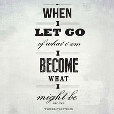 """""""When I let go of what I am, I become what I might be."""" -Lao Tzu Inspirational Poster from daliyquotes.co"""