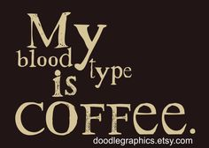 Coffee Art - My Blood Type is Coffee Typography Giclee Print Poster Wall Art by DoodleGraphics on Etsy https://www.etsy.com/listing/74037231/coffee-art-my-blood-type-is-coffee