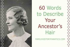 Over 60 Words to Describe Your Ancestor's Hair ~ Family History Fanatics