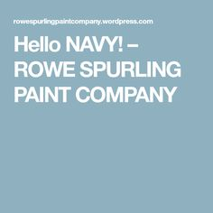 Hello NAVY! – ROWE SPURLING PAINT COMPANY