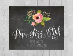 Printable Pop Fizz Clink Sign - 5x7 8x10 Chalkboard Floral Flower Watercolor Wedding Bridal Shower Save Water Drink Champagne Bubbly Bar