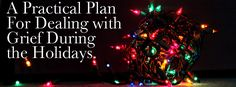 Practical Plan for Dealing with the Holidays After a Loss