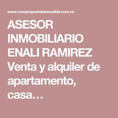 ASESOR INMOBILIARIO ENALI RAMIREZ Venta y alquiler de apartamento, casa, negocio, consultorio, etc…