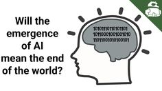 Will the emergence of AI mean the end of the world?