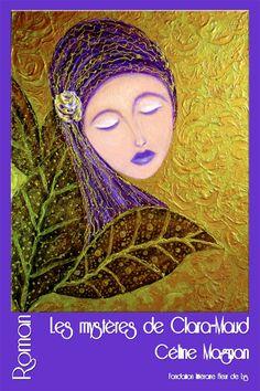 Nouveau livre : Les mystères de Clara-Maud, roman, Céline Magan, Fondation littéraire Fleur de Lys