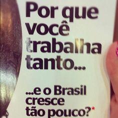 Pq vc trabalha tanto e o Brasil cresce tão pouco?  #acordabrasil -FACE / Rede Esgoto de televisão com Rodrigo Moraes e Mandhy Oliver Sid. 31 05 2012 - Ta aí, boa pergunta!