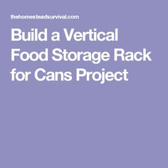 Build a Vertical Food Storage Rack for Cans Project