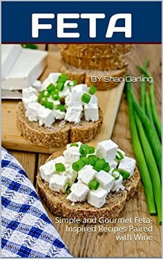 FETA COOKBOOK: Simple and Gourmet Feta-Inspired Recipes Paired with Wine (The Wine Pairing Club Presents) by FETA, http://www.amazon.com/dp/B00LC435Q4/ref=cm_sw_r_pi_dp_b8BStb1QSD95E